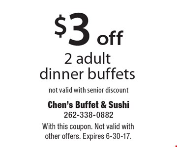 $3 off 2 adult dinner buffets not valid with senior discount. With this coupon. Not valid with other offers. Expires 6-30-17.
