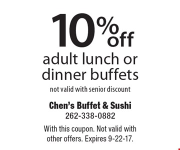 10% off adult lunch or dinner buffets not valid with senior discount. With this coupon. Not valid with other offers. Expires 9-22-17.
