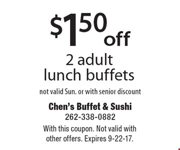 $1.50 off 2 adult lunch buffets, not valid Sun. or with senior discount. With this coupon. Not valid with other offers. Expires 9-22-17.