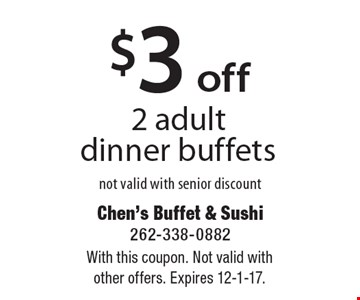 $3 off 2 adult dinner buffets. Not valid with senior discount. With this coupon. Not valid with other offers. Expires 12-1-17.