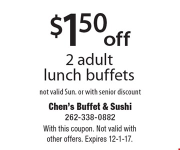 $1.50 off 2 adult lunch buffets. Not valid Sun. or with senior discount. With this coupon. Not valid with other offers. Expires 12-1-17.