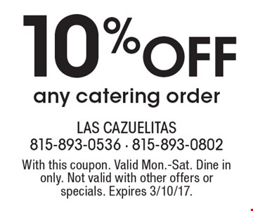 10% Off any catering order. With this coupon. Valid Mon.-Sat. Dine in only. Not valid with other offers or specials. Expires 3/10/17.