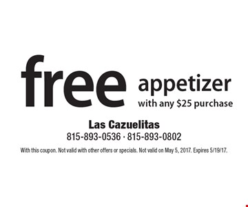 free appetizer with any $25 purchase. With this coupon. Not valid with other offers or specials. Not valid on May 5, 2017. Expires 5/19/17.