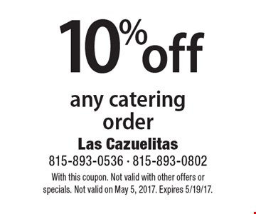 10% off any catering order. With this coupon. Not valid with other offers or specials. Not valid on May 5, 2017. Expires 5/19/17.