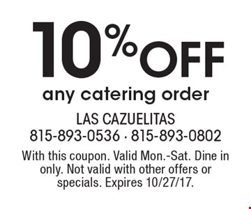 10% Off any catering order. With this coupon. Valid Mon.-Sat. Dine in only. Not valid with other offers or specials. Expires 10/27/17.