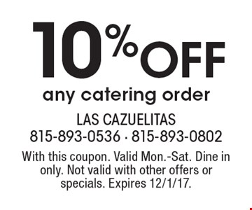 10% Off any catering order. With this coupon. Valid Mon.-Sat. Dine in only. Not valid with other offers or specials. Expires 12/1/17.