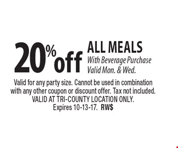 20%off all meals With Beverage Purchase Valid Mon. & Wed. Valid for any party size. Cannot be used in combination with any other coupon or discount offer. Tax not included. VALID AT TRI-COUNTY LOCATION ONLY. Expires 10-13-17. RW$