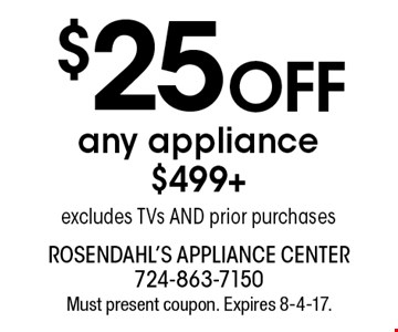 $25 OFFany appliance $499+ excludes TVs AND prior purchases. Must present coupon. Expires 8-4-17.