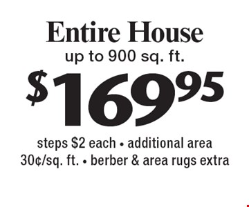 $169.95 Entire House up to 900 sq. ft. steps $2 each - additional area 30¢/sq. ft. - berber & area rugs extra. With this coupon. Not valid with other offers or prior services. Expires 2-10-17.