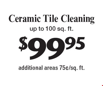 $99.95 Ceramic Tile Cleaning up to 100 sq. ft. additional areas 75¢/sq. ft.. With this coupon. Not valid with other offers or prior services. Expires 2-10-17.