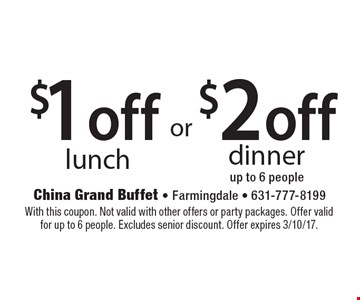 $2 off dinner (up to 6 people) OR $1 off lunch. With this coupon. Not valid with other offers or party packages. Offer valid for up to 6 people. Excludes senior discount. Offer expires 3/10/17.