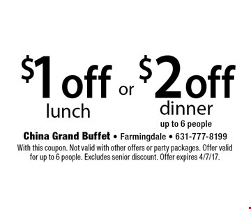 $2 off dinner up to 6 people. $1 off lunch. . With this coupon. Not valid with other offers or party packages. Offer valid for up to 6 people. Excludes senior discount. Offer expires 4/7/17.