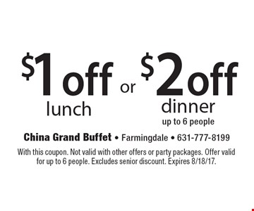$1 off lunch OR $2 off dinner up to 6 people. With this coupon. Not valid with other offers or party packages. Offer valid for up to 6 people. Excludes senior discount. Expires 8/18/17.