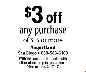 $3 off any purchase of $15 or more. With this coupon. Not valid with other offers or prior purchases. Offer expires 3-17-17.