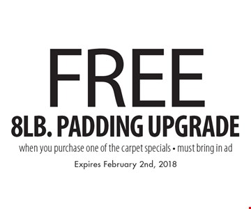 Free 8lb. padding upgrade when you purchase one of the carpet specials - must bring in ad. Expires February 2nd, 2018.
