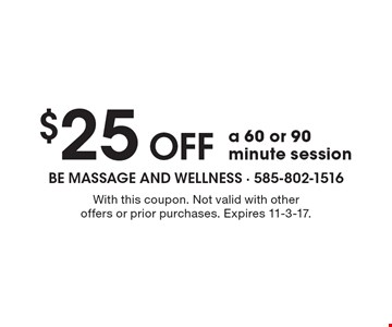 $25 OFF a 60 or 90 minute session. With this coupon. Not valid with other offers or prior purchases. Expires 11-3-17.