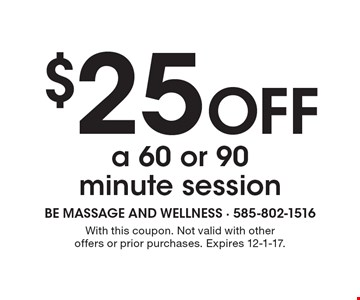 $25 Off a 60 or 90 minute session. With this coupon. Not valid with other offers or prior purchases. Expires 12-1-17.