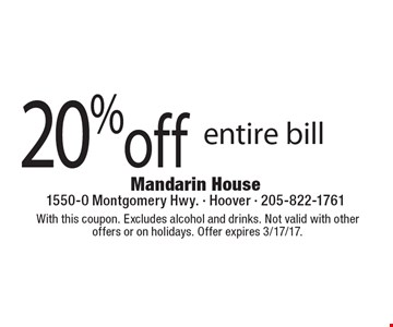 20%off entire bill. With this coupon. Excludes alcohol and drinks. Not valid with other offers or on holidays. Offer expires 3/17/17.