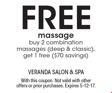 Free massage. Buy 2 combination massages (deep & classic), get 1 free ($70 savings). With this coupon. Not valid with other offers or prior purchases. Expires 5-12-17.