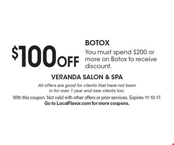 $100 Off BOTOX. You must spend $200 or more on Botox to receive discount. All offers are good for clients that have not been in for over 1 year and new clients too. With this coupon. Not valid with other offers or prior services. Expires 11-10-17. Go to LocalFlavor.com for more coupons.