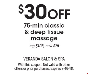 $30 Off 75-min classic & deep tissue massage. Reg $105, now $75. With this coupon. Not valid with other offers or prior purchases. Expires 3-16-18.