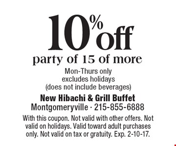10% off party of 15 of more. Mon-Thurs only. Excludes holidays (does not include beverages). With this coupon. Not valid with other offers. Not valid on holidays. Valid toward adult purchases only. Not valid on tax or gratuity. Exp. 2-10-17.