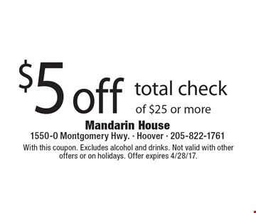 $5 off total check of $25 or more. With this coupon. Excludes alcohol and drinks. Not valid with other offers or on holidays. Offer expires 4/28/17.