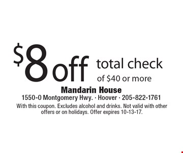$8 off total check of $40 or more. With this coupon. Excludes alcohol and drinks. Not valid with otheroffers or on holidays. Offer expires 10-13-17.