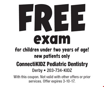 Free exam for children under two years of age! New patients only. With this coupon. Not valid with other offers or prior services. Offer expires 3-10-17.