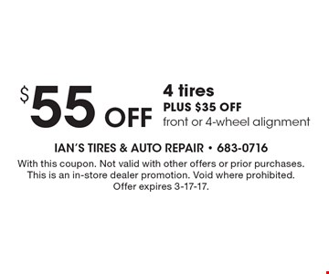 $55 Off 4 tires PLUS $35 OFF front or 4-wheel alignment. With this coupon. Not valid with other offers or prior purchases. This is an in-store dealer promotion. Void where prohibited. Offer expires 3-17-17.
