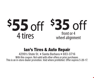 $55 off 4 tires , $35 off front or 4 wheel alignment. With this coupon. Not valid with other offers or prior purchases. This is an in-store dealer promotion. Void where prohibited. Offer expires 5-26-17.