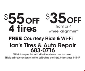 $55 OFF 4 tires OR $35 OFF front or 4 wheel alignment. FREE Courtesy Ride & Wi-Fi. With this coupon. Not valid with other offers or prior purchases. This is an in-store dealer promotion. Void where prohibited. Offer expires 8-18-17.