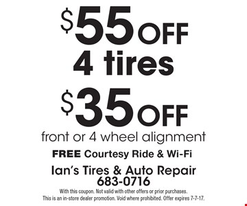 $35 off front or 4 wheel alignment OR $55 off 4 tires. Free Courtesy Ride & Wi-Fi. With this coupon. Not valid with other offers or prior purchases. This is an in-store dealer promotion. Void where prohibited. Offer expires 7-7-17.