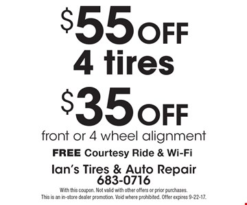 $55 off 4 tires OR $35 off front or 4 wheel alignment. Free Courtesy Ride & Wi-Fi. With this coupon. Not valid with other offers or prior purchases. This is an in-store dealer promotion. Void where prohibited. Offer expires 9-22-17.