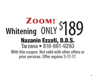 only $189 Whitening. With this coupon. Not valid with other offers or prior services. Offer expires 3-17-17.