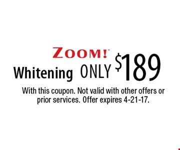 only $189 Whitening. With this coupon. Not valid with other offers or prior services. Offer expires 4-21-17.