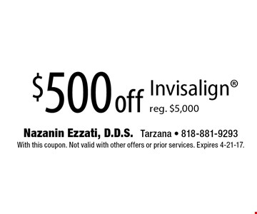 $500 off Invisalign, reg. $5,000. With this coupon. Not valid with other offers or prior services. Expires 4-21-17.