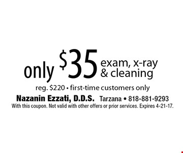 only $35 exam, x-ray & cleaning, reg. $220 - first-time customers only. With this coupon. Not valid with other offers or prior services. Expires 4-21-17.