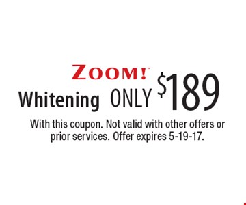 Only $189 Zoom!TM Whitening. With this coupon. Not valid with other offers or prior services. Offer expires 5-19-17.