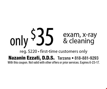Only $35 exam, x-ray & cleaning. Reg. $220. First-time customers only. With this coupon. Not valid with other offers or prior services. Expires 6-23-17.