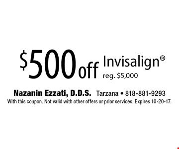 $500 off Invisalign - reg. $5,000. With this coupon. Not valid with other offers or prior services. Expires 10-20-17.