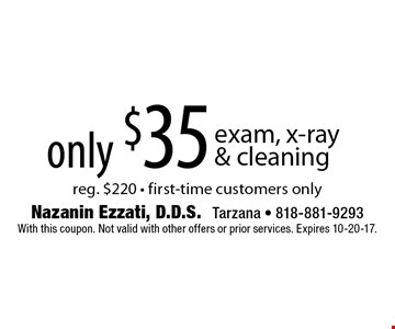 Only $35 exam, x-ray & cleaning - reg. $220 - first-time customers only. With this coupon. Not valid with other offers or prior services. Expires 10-20-17.