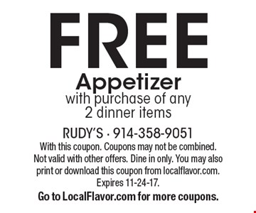 Free appetizer with purchase of any 2 dinner items. With this coupon. Coupons may not be combined. Not valid with other offers. Dine in only. You may also print or download this coupon from localflavor.com. Expires 11-24-17. Go to LocalFlavor.com for more coupons.