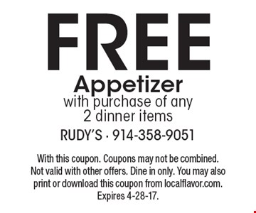 Free Appetizer with purchase of any 2 dinner items. With this coupon. Coupons may not be combined. Not valid with other offers. Dine in only. You may also print or download this coupon from localflavor.com. Expires 4-28-17.