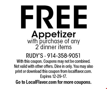Free Appetizer with purchase of any 2 dinner items. With this coupon. Coupons may not be combined. Not valid with other offers. Dine in only. You may also print or download this coupon from localflavor.com. Expires 12-29-17. Go to LocalFlavor.com for more coupons.