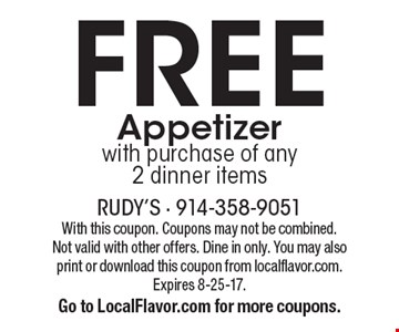 Free Appetizer with purchase of any 2 dinner items. With this coupon. Coupons may not be combined. Not valid with other offers. Dine in only. You may also print or download this coupon from localflavor.com. Expires 8-25-17. Go to LocalFlavor.com for more coupons.