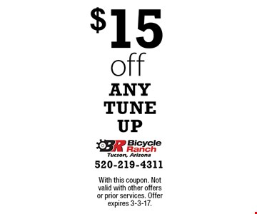 $15 off any tune up. With this coupon. Not valid with other offers or prior services. Offer expires 3-3-17.
