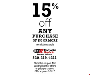 15% off any purchase of $50 or more, restrictions apply. With this coupon. Not valid with other offers or prior purchases.Offer expires 3-3-17.