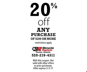 20% off any purchase of $100 or more, restrictions apply. With this coupon. Not valid with other offers or prior purchases. Offer expires 3-3-17.