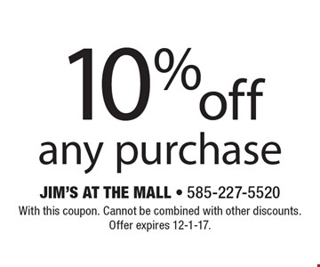 10% off any purchase. With this coupon. Cannot be combined with other discounts. Offer expires 12-1-17.